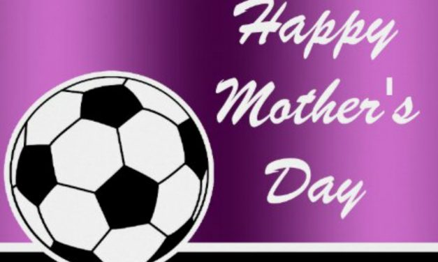 HAPPY MOTHER'S DAY! Wishing all Soccer Moms and moms all memorable and peaceful Sunday