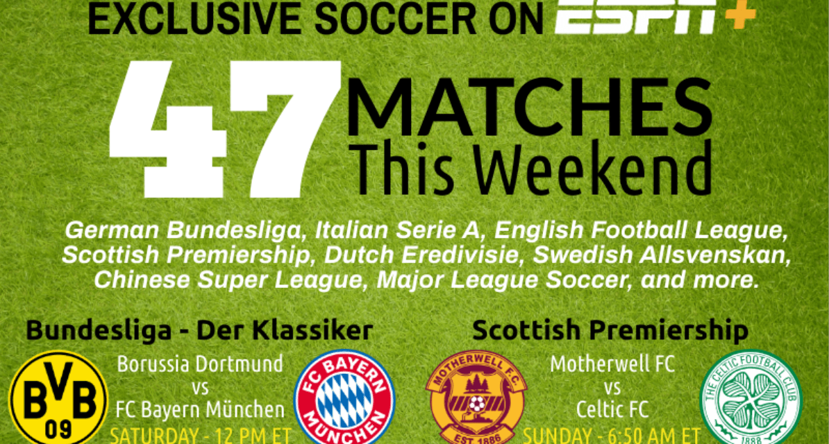 A BIG PLUS: ESPN+ to feature a myriad of matches from Germany, Italy, England, Scotland and MLS this weekend