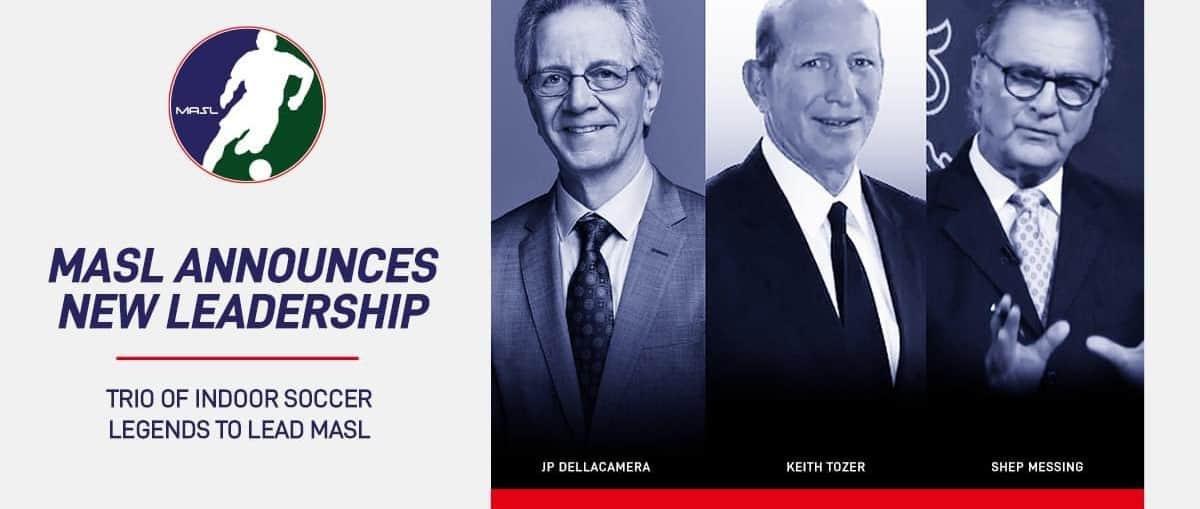 MEET THE NEW BOSSES: Tozer, Messing, Dellacamera form new MASL leadership group